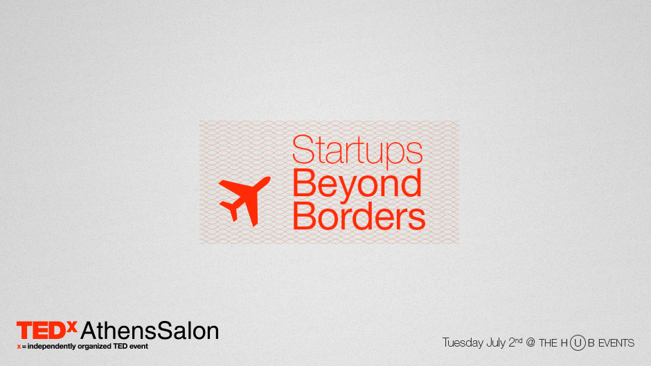 TEDxAthensSalon 2013: Startups Beyond Borders